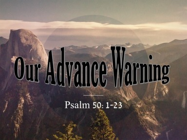 Psalm 50 - Our Advance Warning