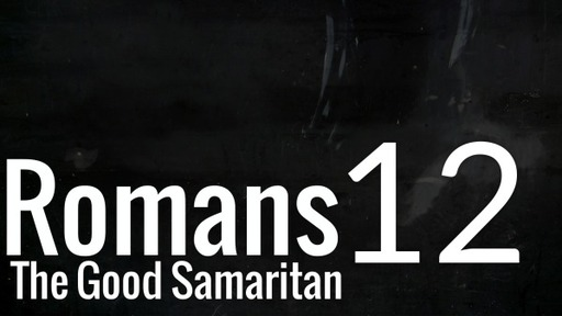 Romans 12 The good samaritan