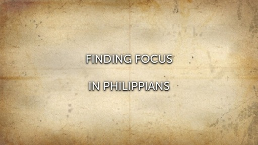 Finding Focus in Philippians
