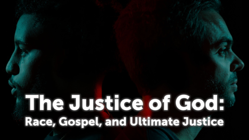 The Justice of God: Race, Gospel, and Ultimate Justice