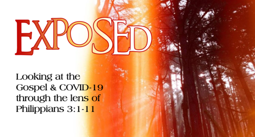 Exposed - Looking at the Gospel & Covid-19 through the Lens of Philippians 3:1-11