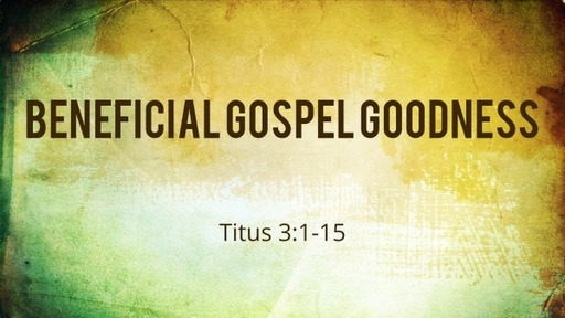 Beneficial Gospel Goodness