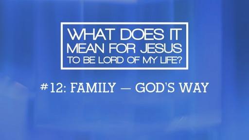 12. Family--God's Way