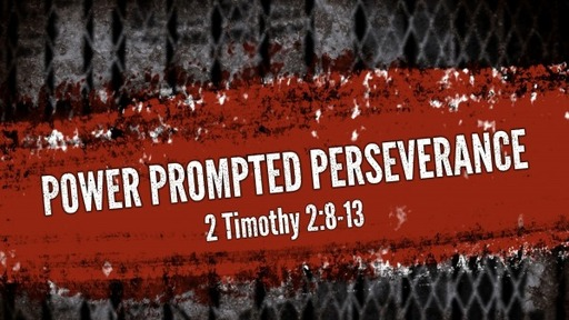 Power Prompted Perserverance: 2 Timothy 2:8-13