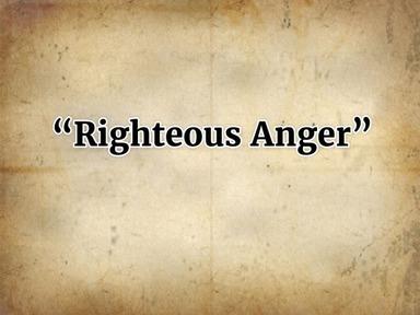 """Rightous Anger"""