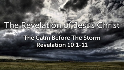 Sunday, May 31 - PM - The Calm Before The Storm - Revelation 10:1-11