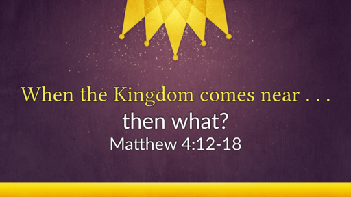 When the Kingdom comes near - then what?