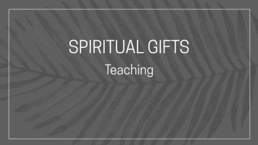 Spiritual Gifts : Teaching