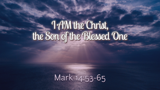 I AM the Christ, the Son of the Blessed One