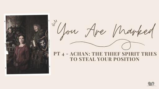 Part 4: Achan - The Thief Spirit Tries To Still Your Position