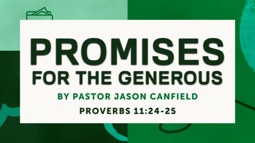 2020-06-13 Promises for the Generous - Pastor Jason Canfield Old