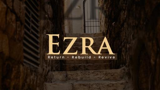 Ezra Pt3: A Precious Return
