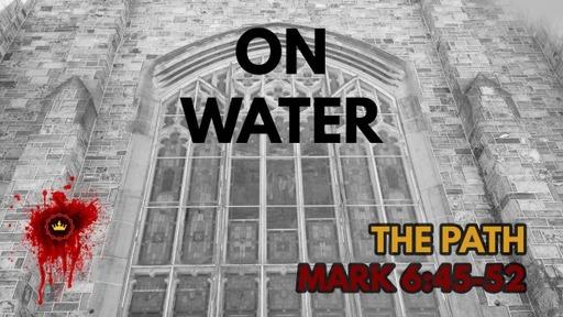 On Water: Mark 6:45-52