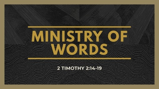 Ministry of Words: 2 Timothy 2:14-19