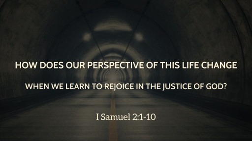 How Does Our Perspective of This Life Change When We Learn to Rejoice in the Justice of God?