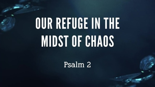 Our Refuge in the Midst of Chaos