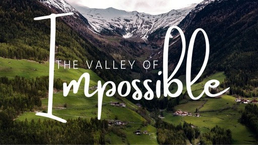 Part 2: The Valley of the Impossible