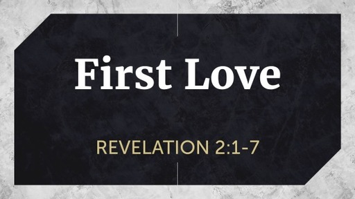 First Love (Revelation 2:1-7)