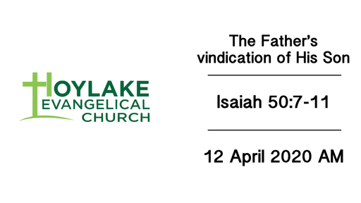 The Father's vindication of his Son | Isaiah 50:7-11 | 12 April 2020 AM