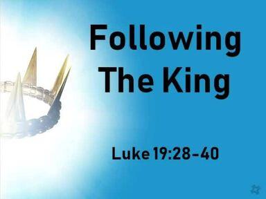 Following the King  Luke 19:28-40