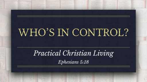 """06142020 Eph 5:18 """"Who's In Control?"""""""