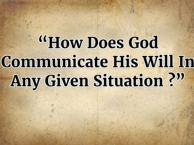 """""""How Does God Communicate His Will In Any Given Situation?"""""""