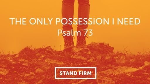 (Psalm 73) The Only Possession I Need
