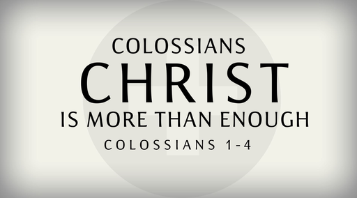 The Letter to  the Colossians: Christ is More Than Enough