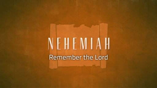 Nehemiah: Remember the Lord