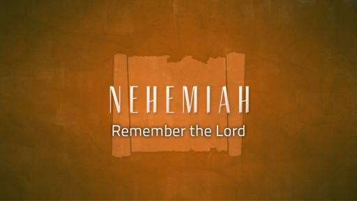 Nehemiah: Remember the Lord