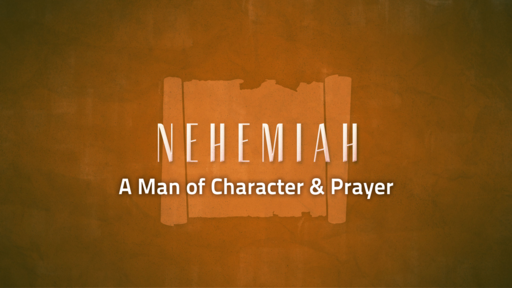 Nehemiah: A Man of Character and Prayer