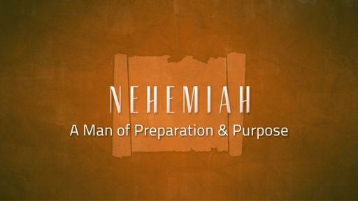 Nehemiah: A Man of Preparation & Purpose