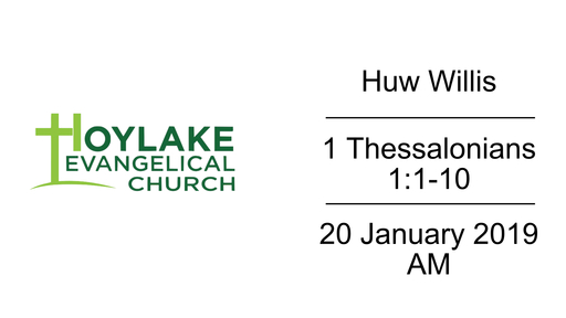 Huw Willis | 1 Thessalonians 1:1-10 | 20 January 2019 AM