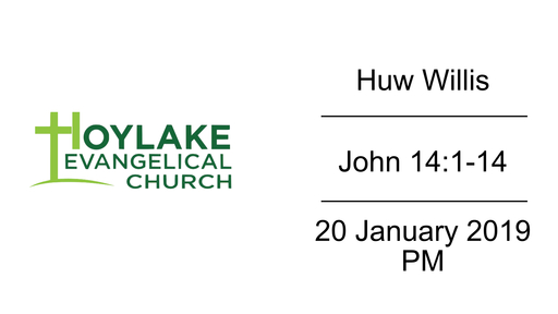 Huw Willis | John 14:1-14 | 20 January 2019 PM