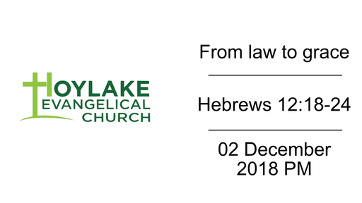 From law to grace | Hebrews 12:18-24 | 02 December 2018 PM