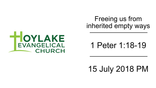 Freeing us from inherited empty ways | 1 Peter 1:18-19 | 15 July 2018 PM