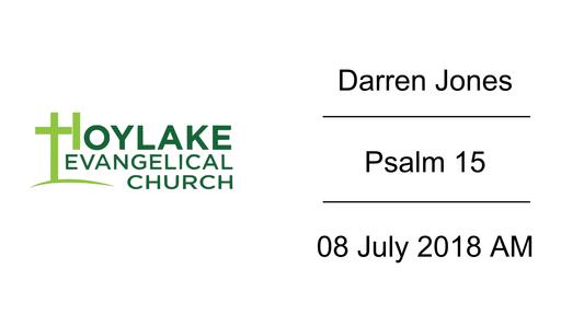 Darren Jones   Psalm 15   08 July 2018 AM