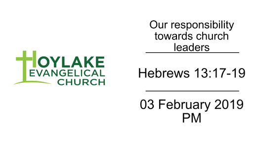 Our responsibility towards church leaders | Hebrews 13:17-19 | 03 February 2019 PM