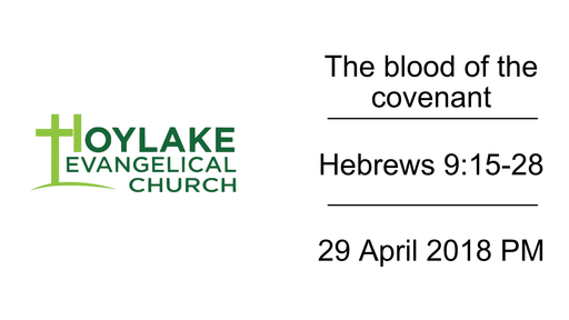 The blood of the covenant | Hebrews 9:15-28 | 29 April 2018 PM