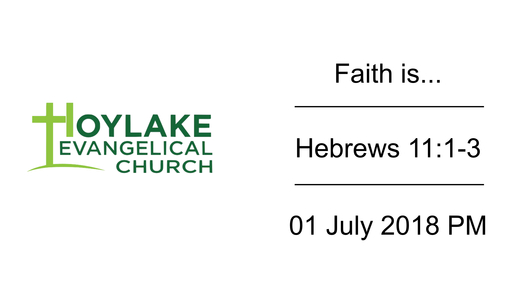 Faith is... | Hebrews 11:1-3 | 01 July 2018 PM