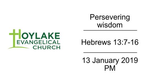 Persevering wisdom | Hebrews 13:7-16 | 13 January 2019 PM