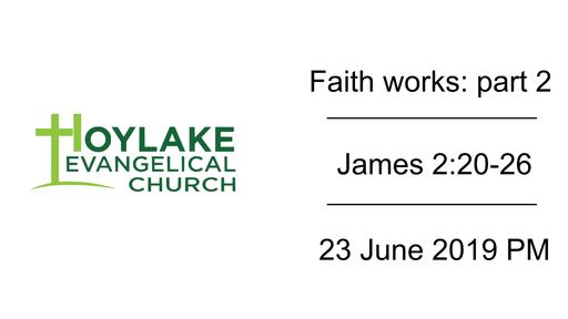 Faith works: part 2   James 2:20-26   23 June 2019 PM