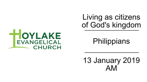 Living as citizens of God's kingdom | Philippians | 13 January 2019 AM