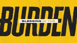 Blessing in The Burden 16x9 0538e916 ffff 4996 92b6 0c5cf10517e1  PowerPoint image
