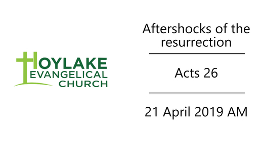 Aftershocks of the resurrection | Acts 26 | 21 April 2019 AM