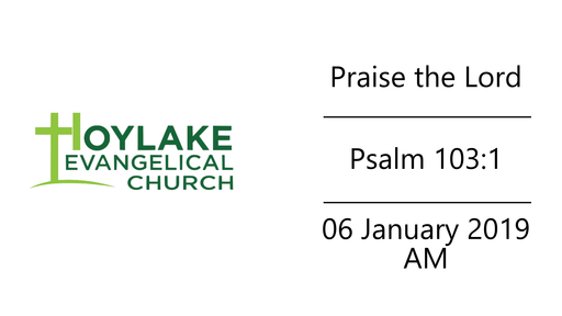 Praise the Lord | Psalm 103:1 | 06 January 2019 AM
