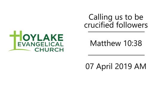 Calling us to be crucified followers | Matthew 10:38 | 07 April 2019 AM