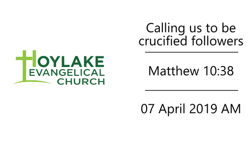 Calling us to be crucified followers | Matthew 10:38 | 07 April 2019 AM