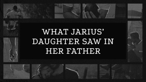 What Jairus' Daughter Saw In Her Father