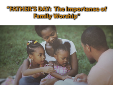 FATHER'S DAY: The Importance of Family Worship